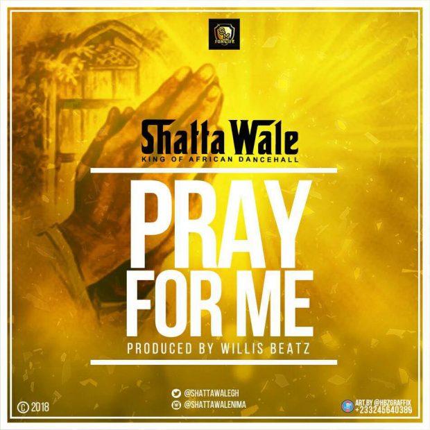 "AUDIO: Shatta Wale – ""Pray For Me"" (Prod  by Willis Beatz"