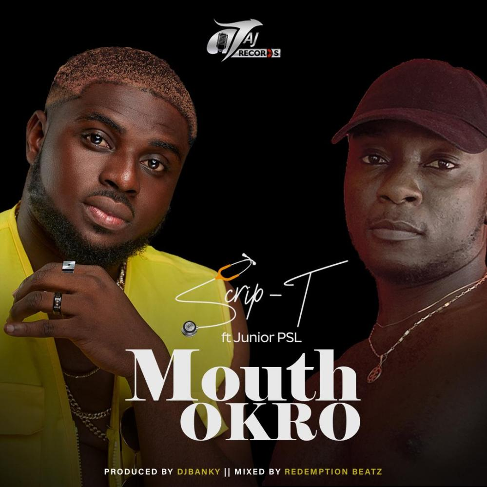 Scrip -T - Mouth Okro ft Junior PSL artwork